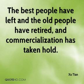 Xu Tian  - The best people have left and the old people have retired, and commercialization has taken hold.