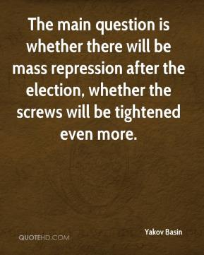 The main question is whether there will be mass repression after the election, whether the screws will be tightened even more.