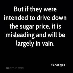 Yu Mengguo  - But if they were intended to drive down the sugar price, it is misleading and will be largely in vain.