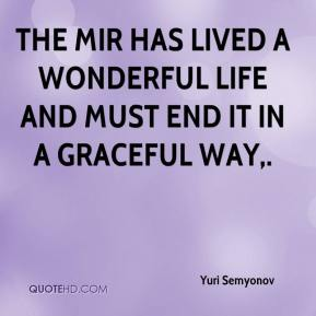 Yuri Semyonov  - The Mir has lived a wonderful life and must end it in a graceful way.