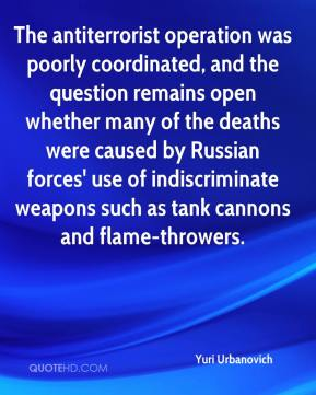 The antiterrorist operation was poorly coordinated, and the question remains open whether many of the deaths were caused by Russian forces' use of indiscriminate weapons such as tank cannons and flame-throwers.