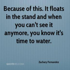 Zachary Fernandez  - Because of this. It floats in the stand and when you can't see it anymore, you know it's time to water.