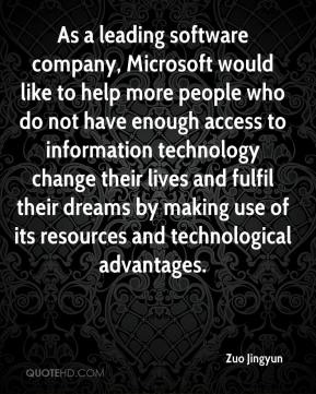 Zuo Jingyun  - As a leading software company, Microsoft would like to help more people who do not have enough access to information technology change their lives and fulfil their dreams by making use of its resources and technological advantages.