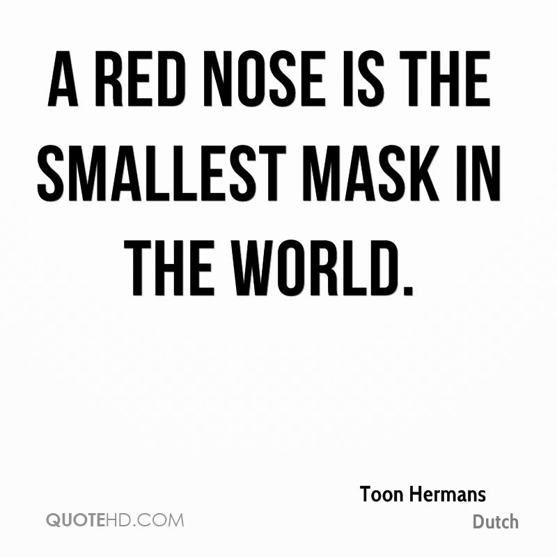 A red nose is the smallest mask in the world.