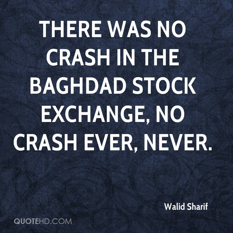 There was no crash in the Baghdad stock exchange, no crash ever, never.