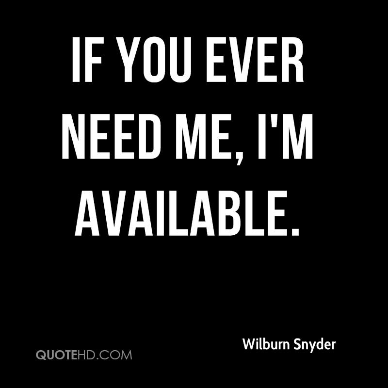 If you ever need me, I'm available.