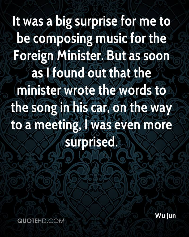 It was a big surprise for me to be composing music for the Foreign Minister. But as soon as I found out that the minister wrote the words to the song in his car, on the way to a meeting, I was even more surprised.
