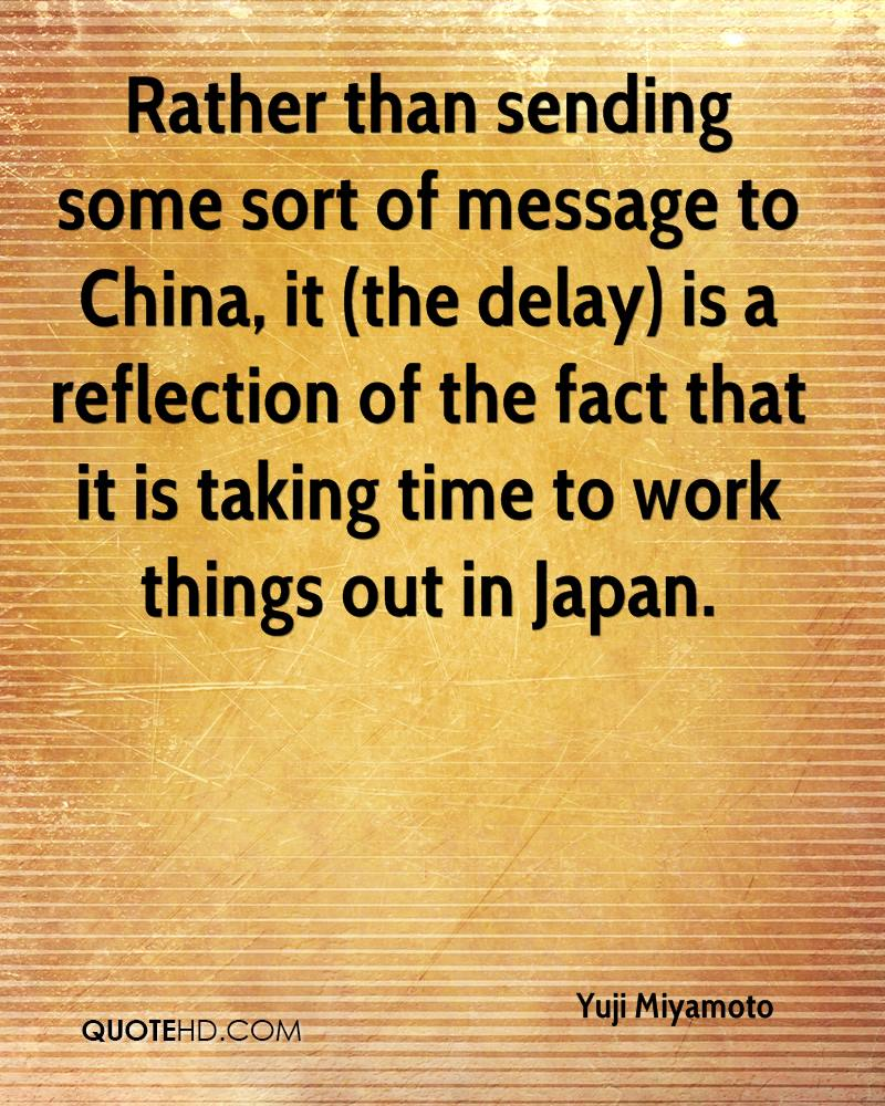 Rather than sending some sort of message to China, it (the delay) is a reflection of the fact that it is taking time to work things out in Japan.