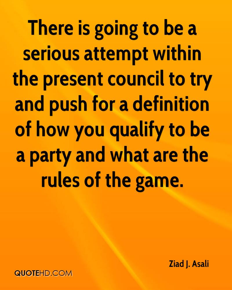 There is going to be a serious attempt within the present council to try and push for a definition of how you qualify to be a party and what are the rules of the game.