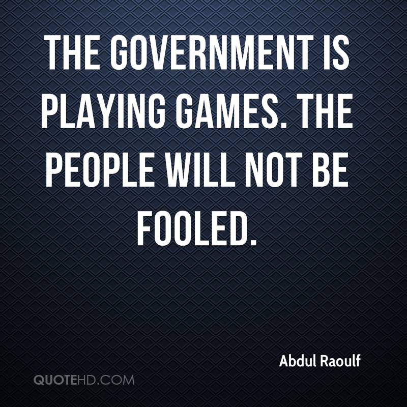The government is playing games. The people will not be fooled.