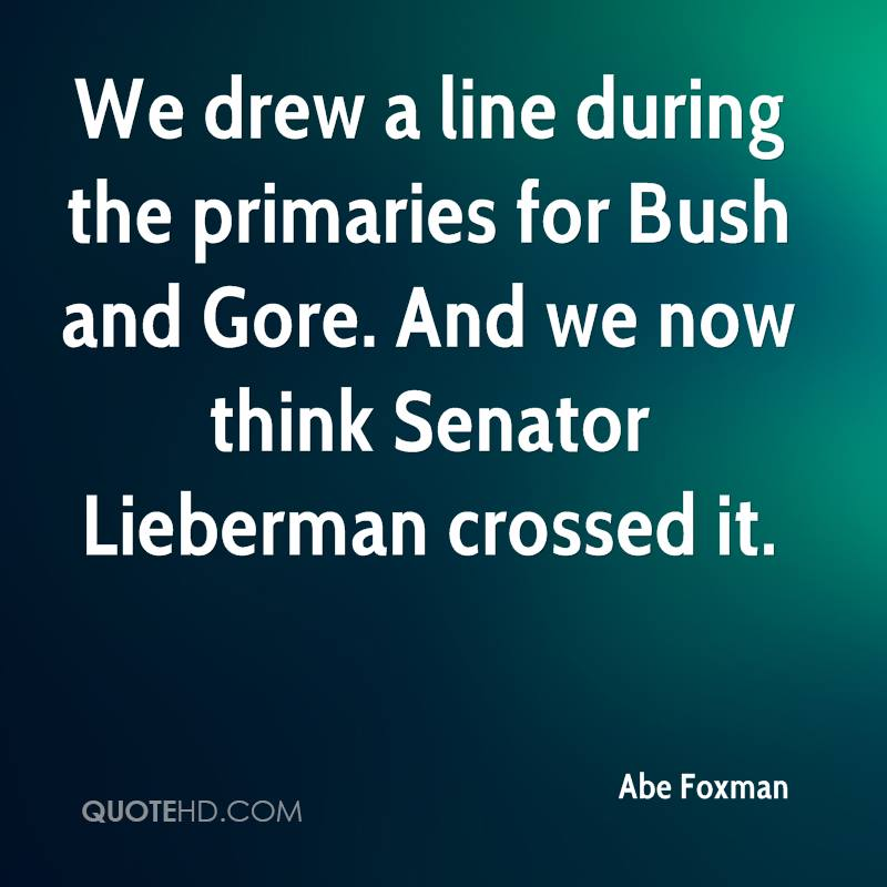 We drew a line during the primaries for Bush and Gore. And we now think Senator Lieberman crossed it.