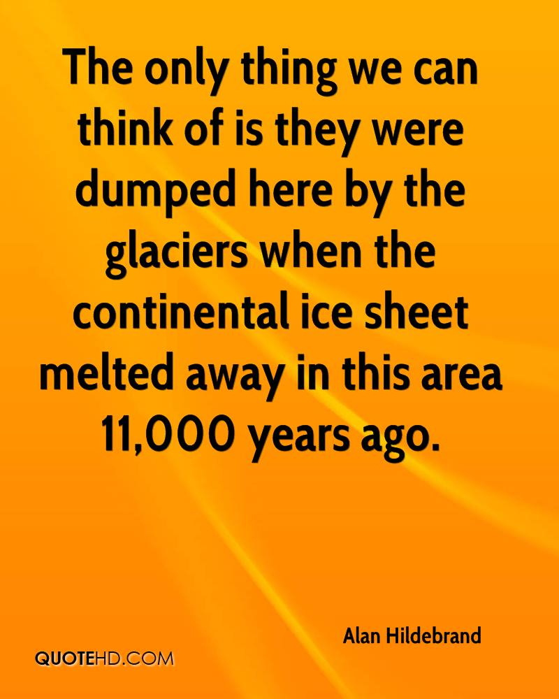 The only thing we can think of is they were dumped here by the glaciers when the continental ice sheet melted away in this area 11,000 years ago.