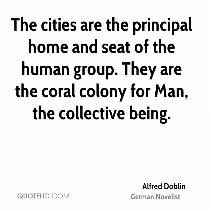 The cities are the principal home and seat of the human group. They are the coral colony for Man, the collective being.