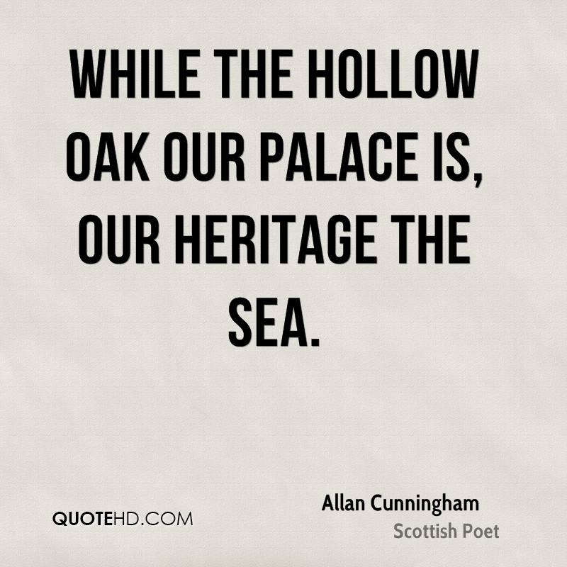 While the hollow oak our palace is, Our heritage the sea.