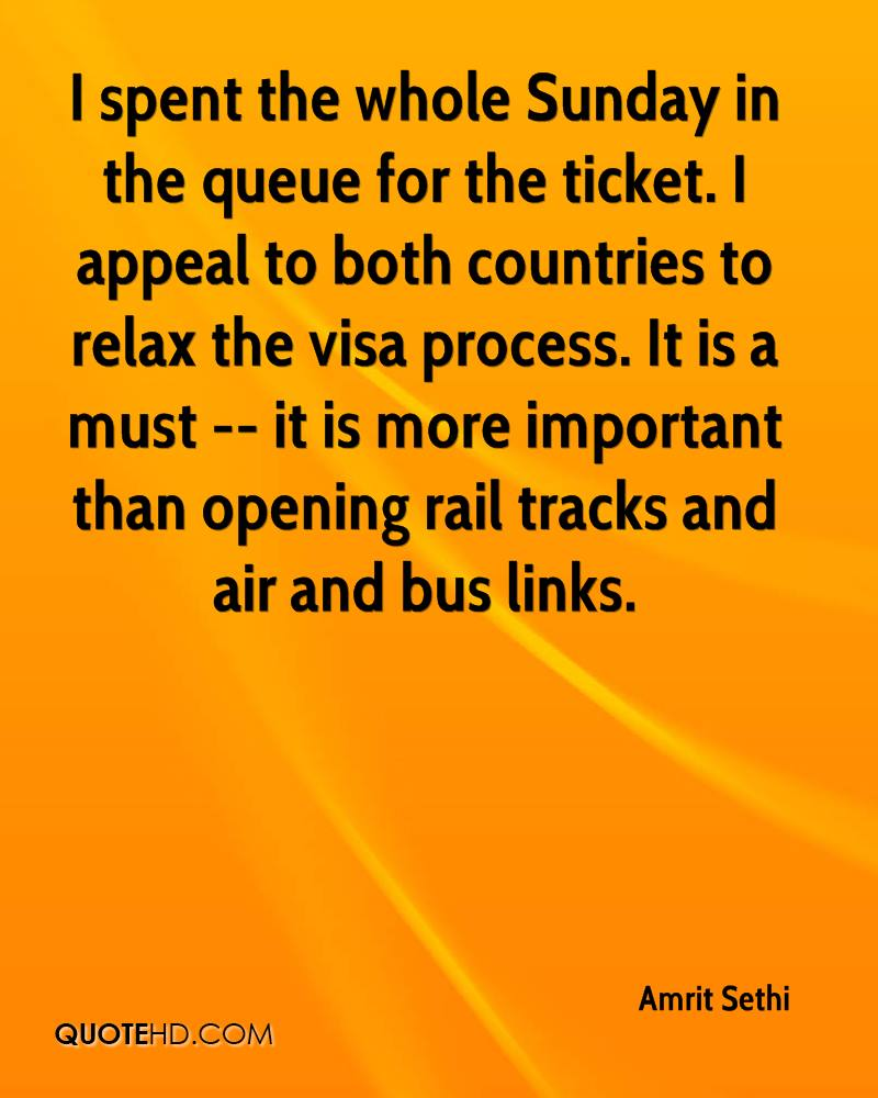 I spent the whole Sunday in the queue for the ticket. I appeal to both countries to relax the visa process. It is a must -- it is more important than opening rail tracks and air and bus links.