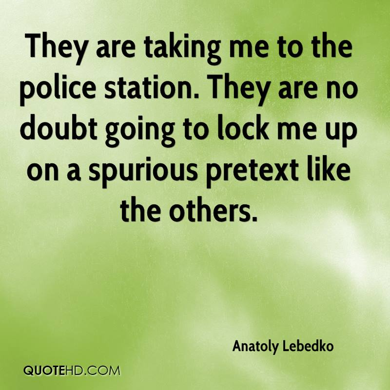 They are taking me to the police station. They are no doubt going to lock me up on a spurious pretext like the others.