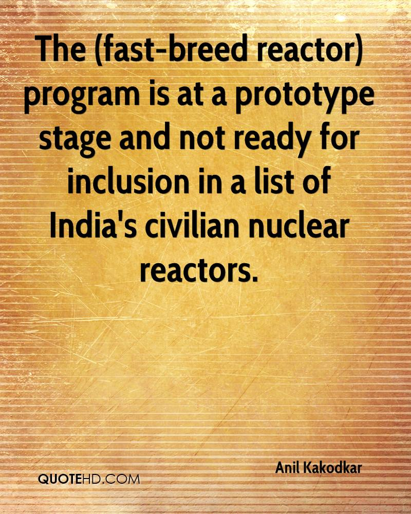 The (fast-breed reactor) program is at a prototype stage and not ready for inclusion in a list of India's civilian nuclear reactors.