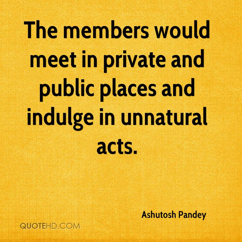 The members would meet in private and public places and indulge in unnatural acts.