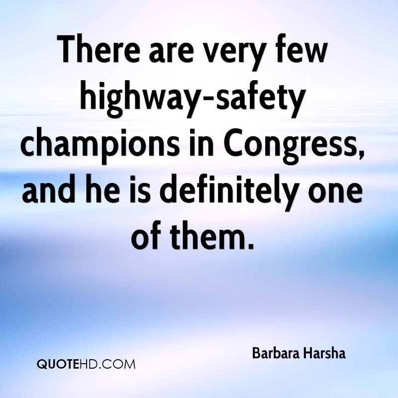 There are very few highway-safety champions in Congress, and he is definitely one of them.
