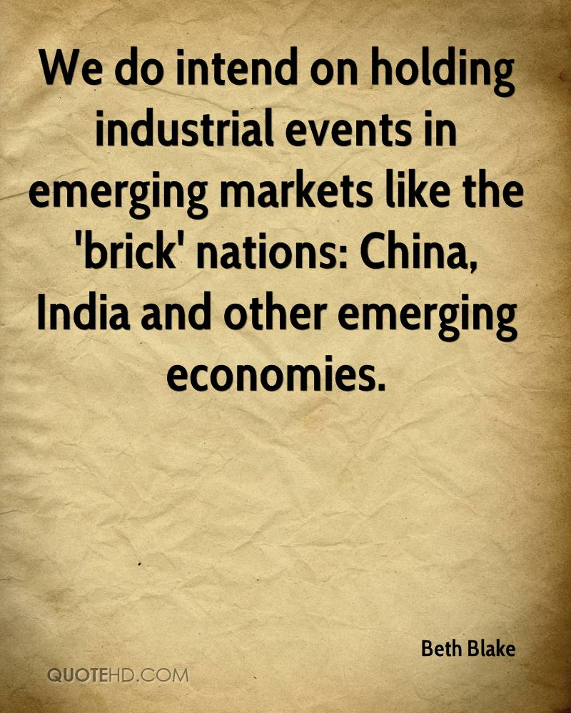 We do intend on holding industrial events in emerging markets like the 'brick' nations: China, India and other emerging economies.