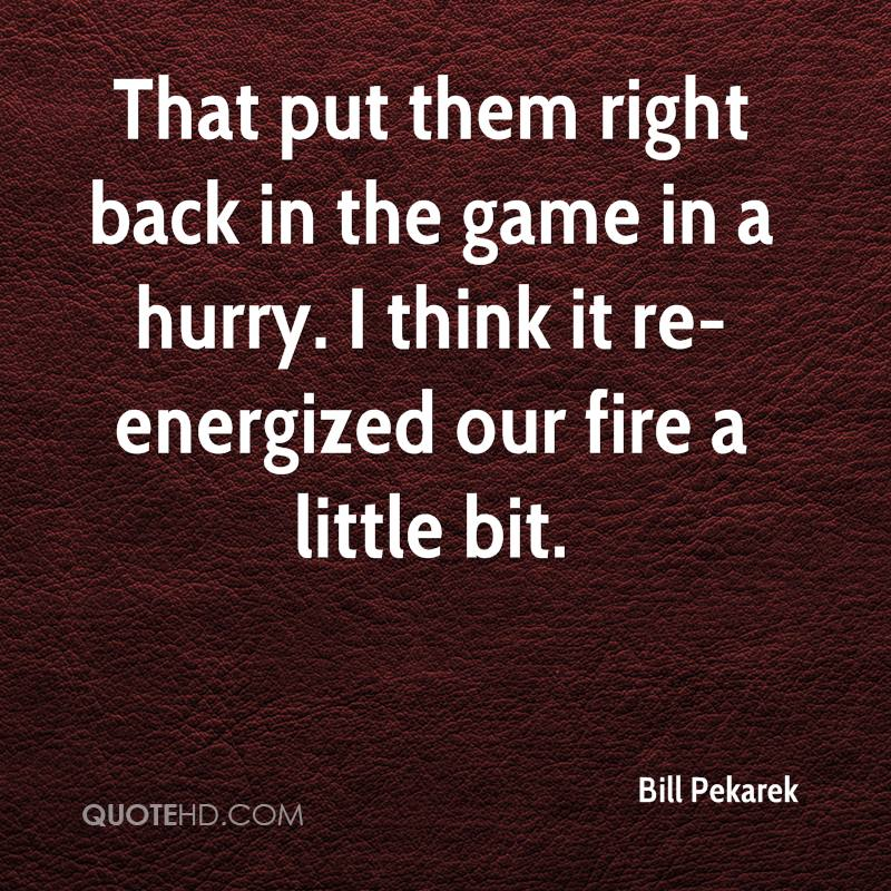 That put them right back in the game in a hurry. I think it re-energized our fire a little bit.