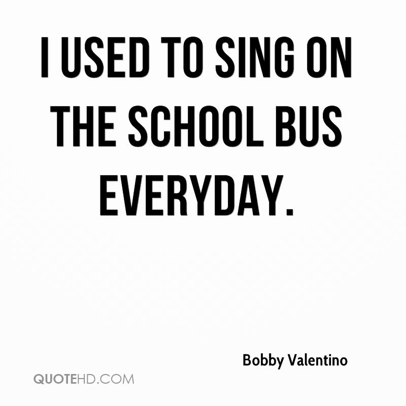 I used to sing on the school bus everyday.