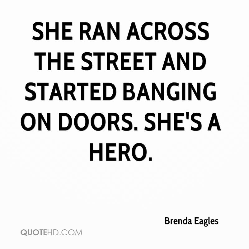 She ran across the street and started banging on doors. She's a hero.