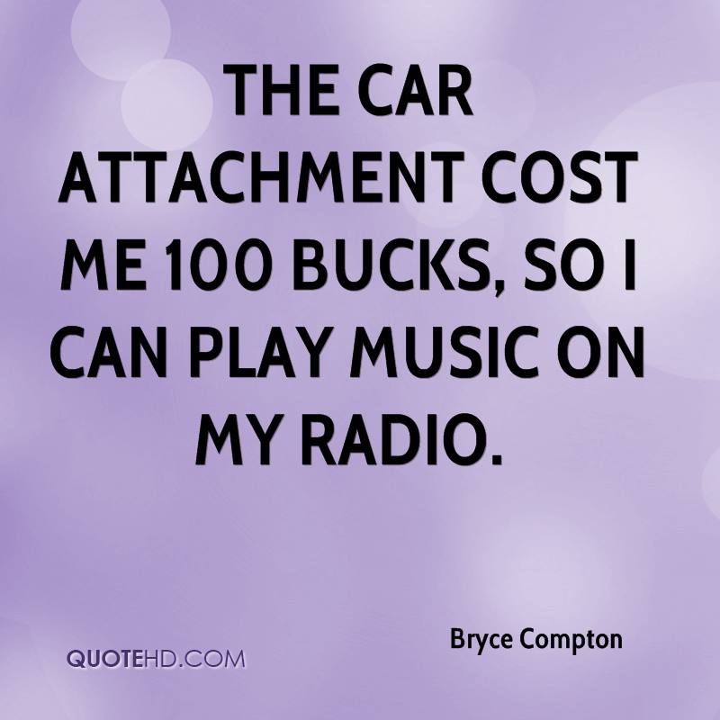 The car attachment cost me 100 bucks, so I can play music on my radio.