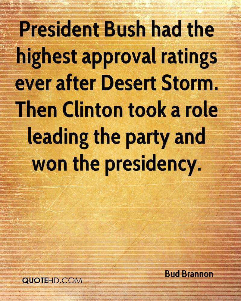 President Bush had the highest approval ratings ever after Desert Storm. Then Clinton took a role leading the party and won the presidency.