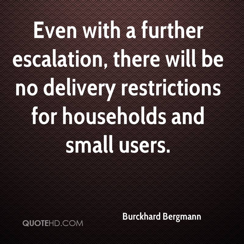 Even with a further escalation, there will be no delivery restrictions for households and small users.