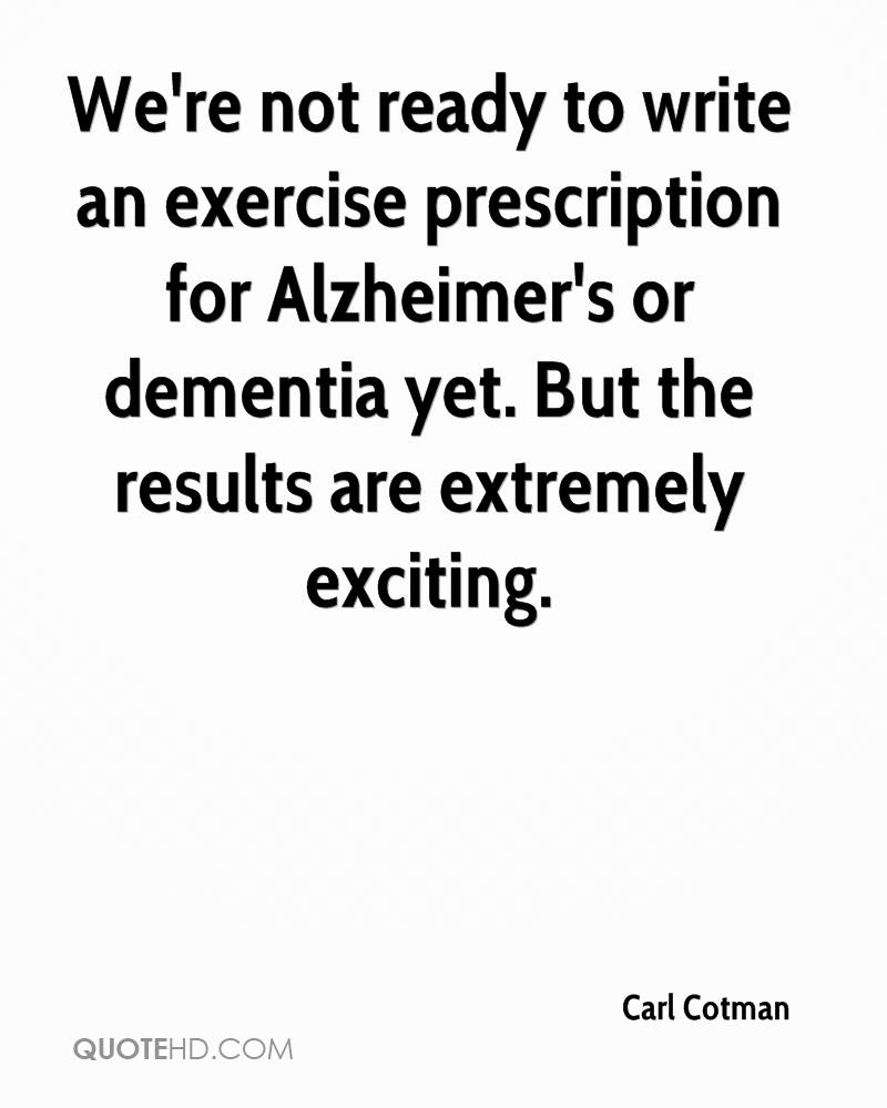 We're not ready to write an exercise prescription for Alzheimer's or dementia yet. But the results are extremely exciting.