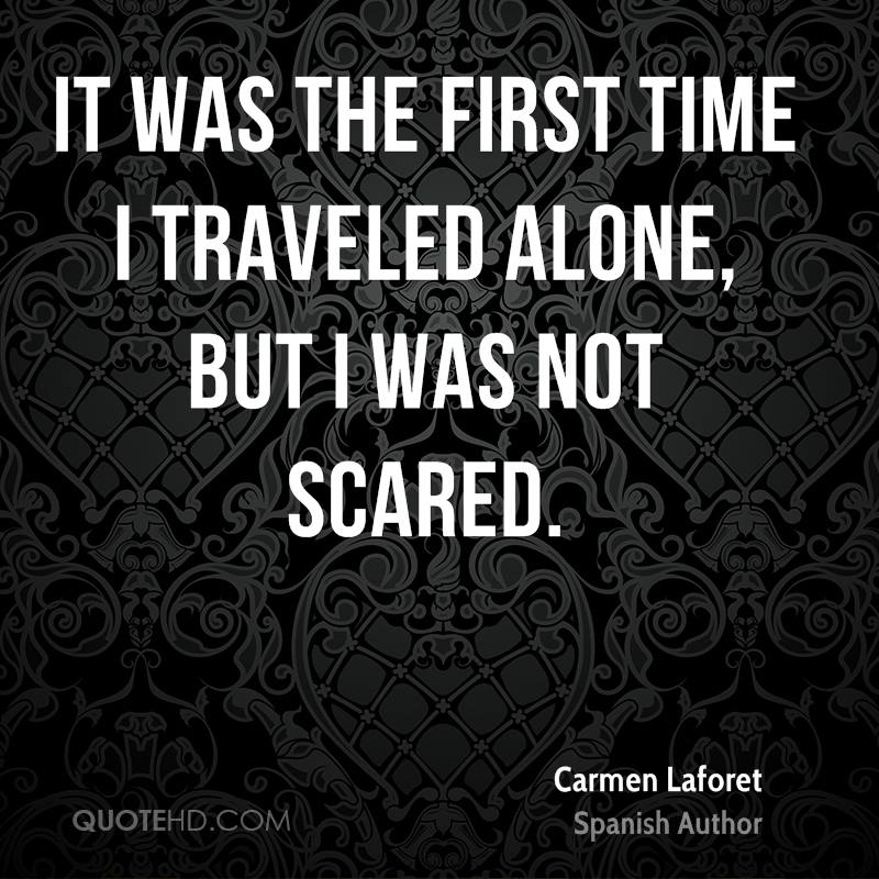 It was the first time I traveled alone, but I was not scared.