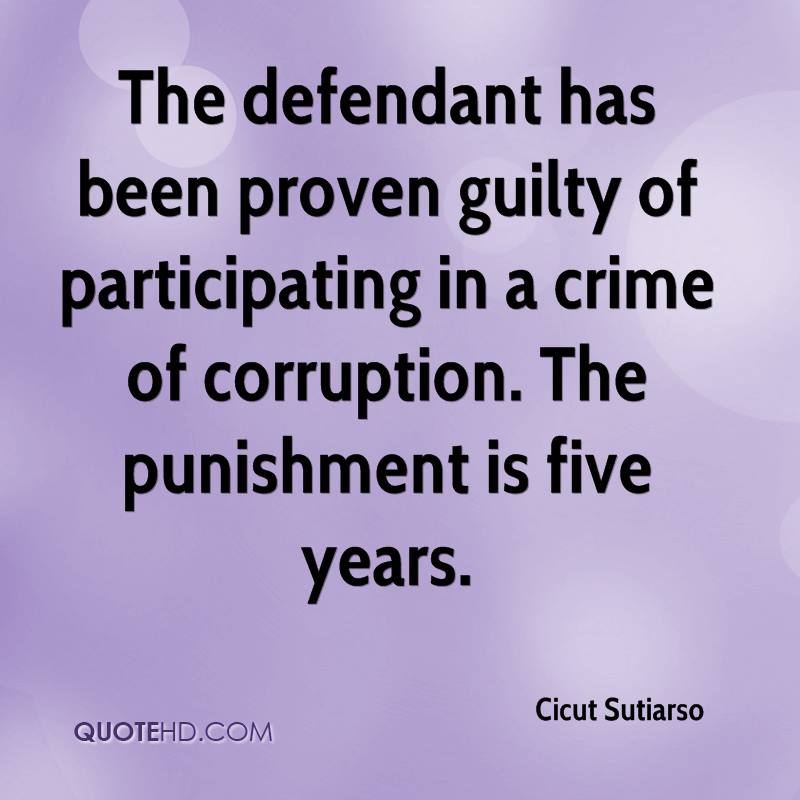 The defendant has been proven guilty of participating in a crime of corruption. The punishment is five years.