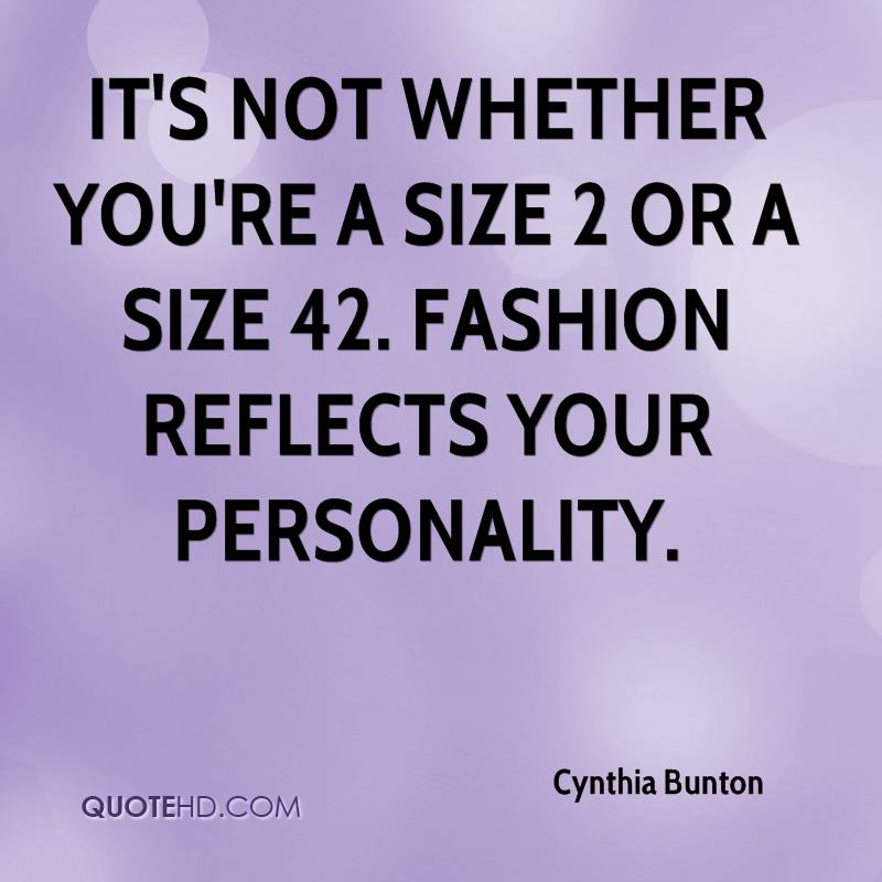 It's not whether you're a size 2 or a size 42. Fashion reflects your personality.