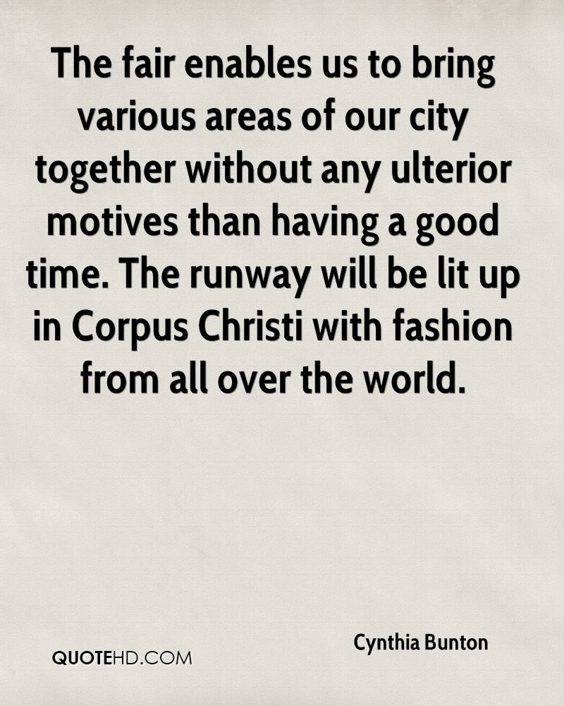 The fair enables us to bring various areas of our city together without any ulterior motives than having a good time. The runway will be lit up in Corpus Christi with fashion from all over the world.