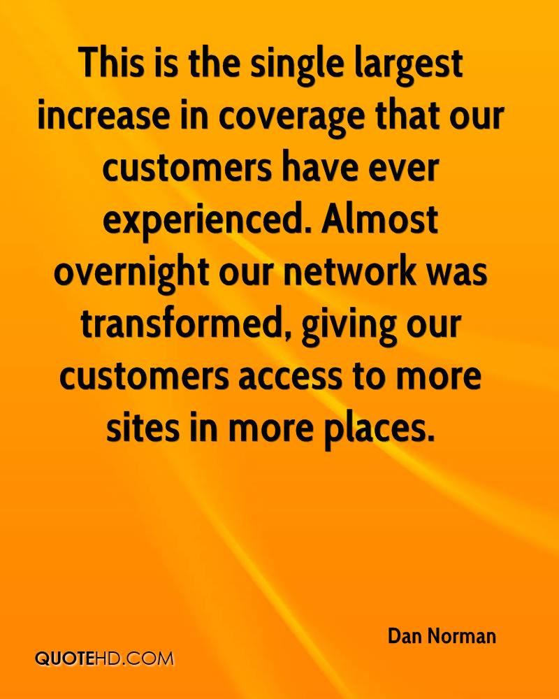 This is the single largest increase in coverage that our customers have ever experienced. Almost overnight our network was transformed, giving our customers access to more sites in more places.