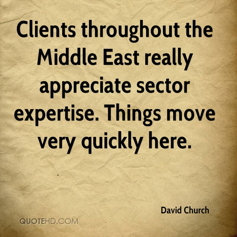 Clients throughout the Middle East really appreciate sector expertise. Things move very quickly here.