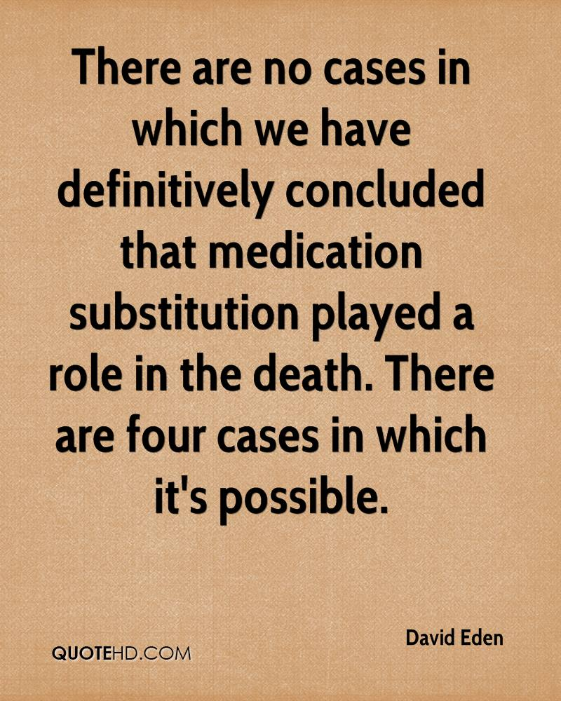 There are no cases in which we have definitively concluded that medication substitution played a role in the death. There are four cases in which it's possible.