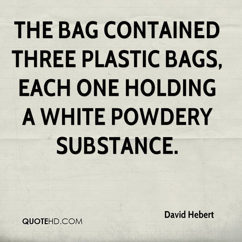 The bag contained three plastic bags, each one holding a white powdery substance.