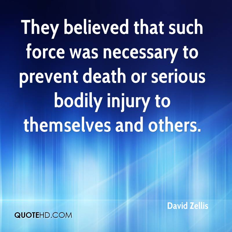 They believed that such force was necessary to prevent death or serious bodily injury to themselves and others.