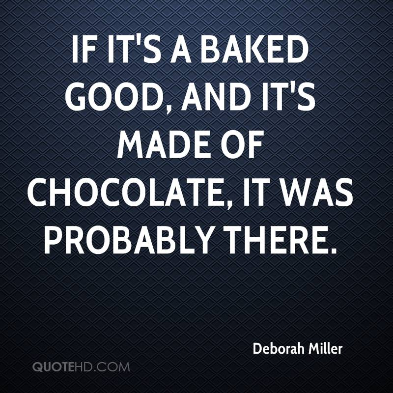 If it's a baked good, and it's made of chocolate, it was probably there.