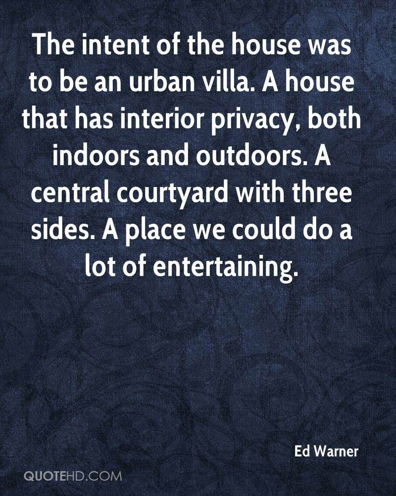 The intent of the house was to be an urban villa. A house that has interior privacy, both indoors and outdoors. A central courtyard with three sides. A place we could do a lot of entertaining.