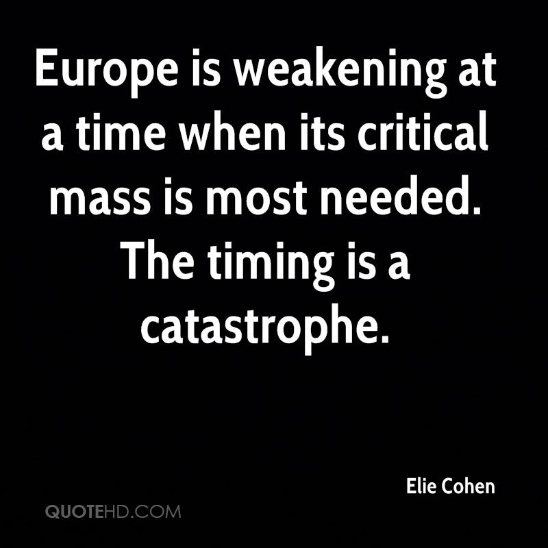 Europe is weakening at a time when its critical mass is most needed. The timing is a catastrophe.