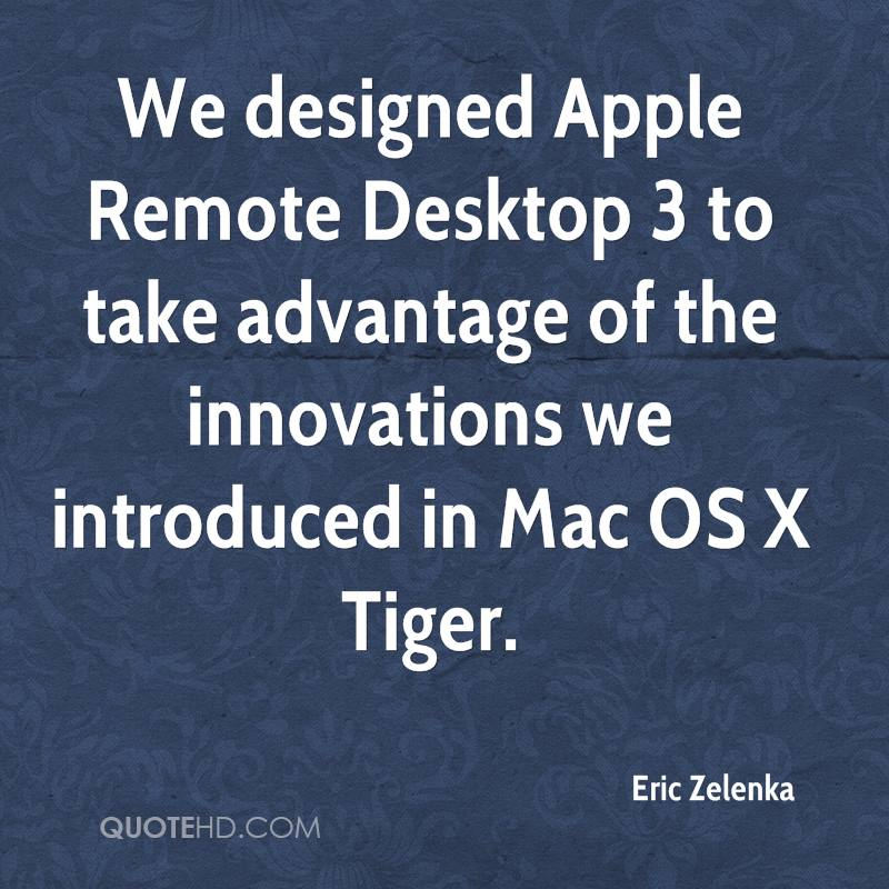 We designed Apple Remote Desktop 3 to take advantage of the innovations we introduced in Mac OS X Tiger.