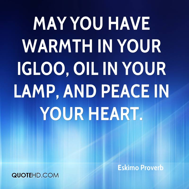 May you have warmth in your igloo, oil in your lamp, and peace in your heart.
