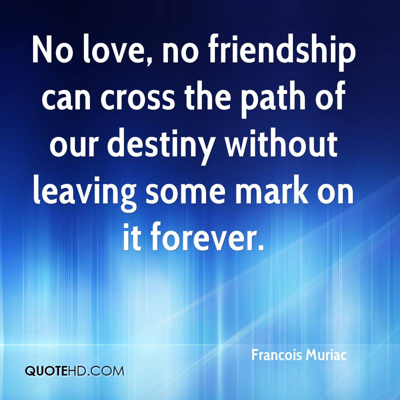 francois muriac friendship quotes quotehd