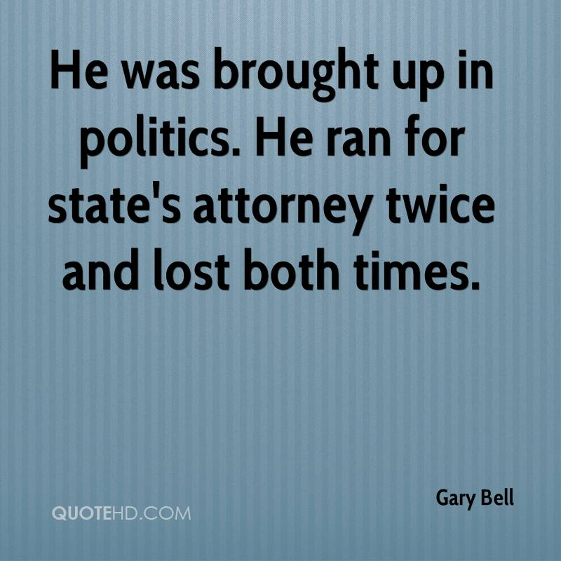 He was brought up in politics. He ran for state's attorney twice and lost both times.