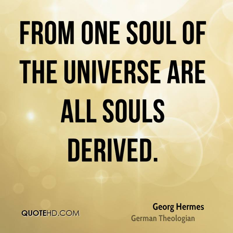 From one Soul of the Universe are all Souls derived.