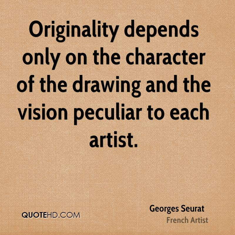 Originality depends only on the character of the drawing and the vision peculiar to each artist.