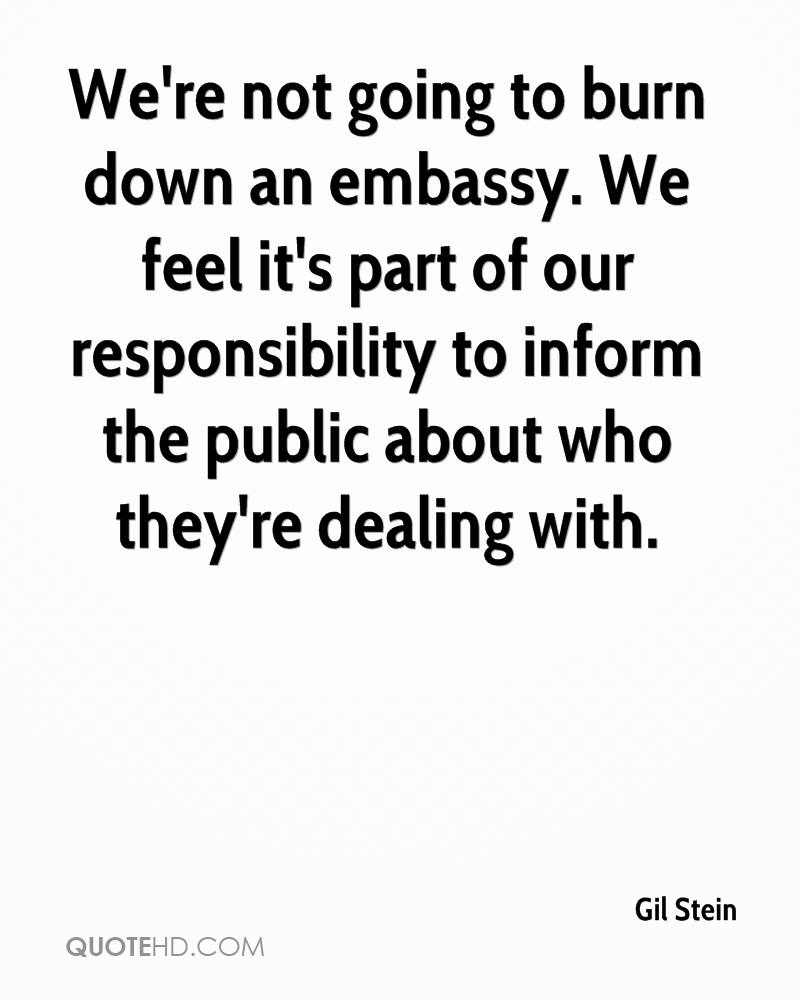 We're not going to burn down an embassy. We feel it's part of our responsibility to inform the public about who they're dealing with.
